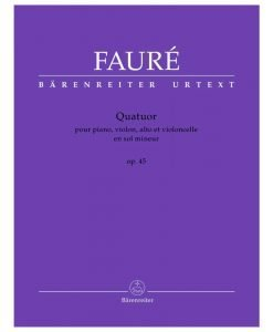 Faure, Gabriel - Quatour Op. 45 in g minor for Violin, Viola, Cello and Piano - Barenreiter Urtext Edition